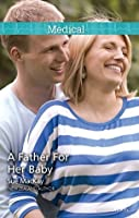 A Father For Her Baby (Doctors to Daddies Book 1)