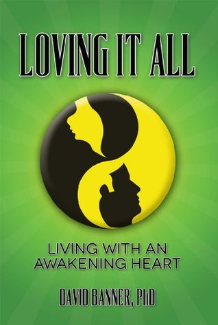 Loving It All: Living with an Awakening Heart  by  David Banner