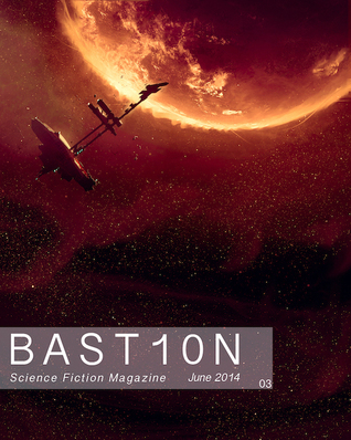 Bastion Science Fiction Magazine - Issue 3, June 2014  by  R. Leigh Hennig