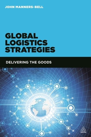 Global Logistics Strategies: Delivering the Goods John Manners-Bell