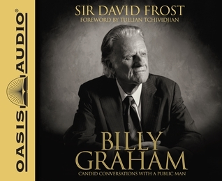 Billy Graham (Library Edition): Candid Conversations with a Public Man  by  David Frost