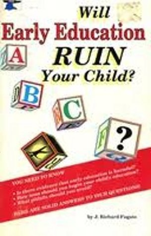 Will Early Education Ruin Your Child? J. Richard Fugate