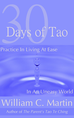 30 Days of Tao: Practice in Living at Ease in an Uneasy World William  Martin