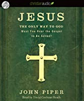 Jesus: the Only Way to God: Must You Hear the Gospel to be Saved?