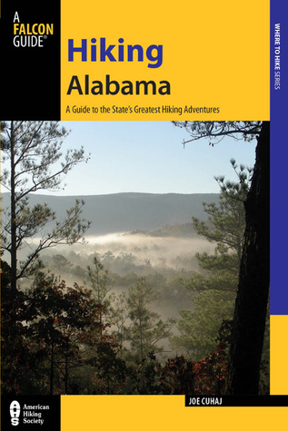 Hiking Alabama, 4th: A Guide to the States Greatest Hiking Adventures  by  Joe Cuhaj