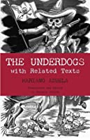 The Underdogs: Pictures and Scenes from the Present Revolution: a Translation of Mariano Azuela's Los De Abajo, With Related Texts
