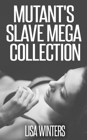 Mutants Slave Mega Collection  by  Lisa Winters