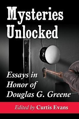 Mysteries Unlocked: Essays in Honor of Douglas G. Greene  by  Curtis Evans