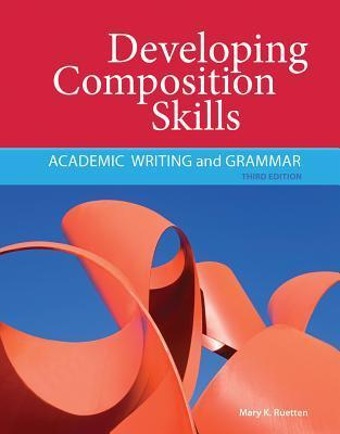 Developing Composition Skills: Academic Writing and Grammar  by  Mary  K. Ruetten