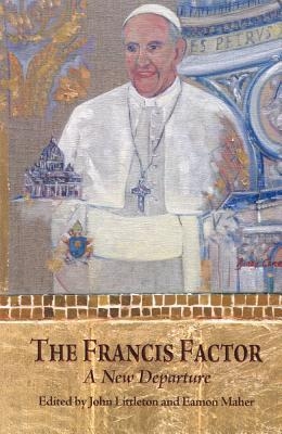 The Francis Factor: A New Departure  by  John Littleton