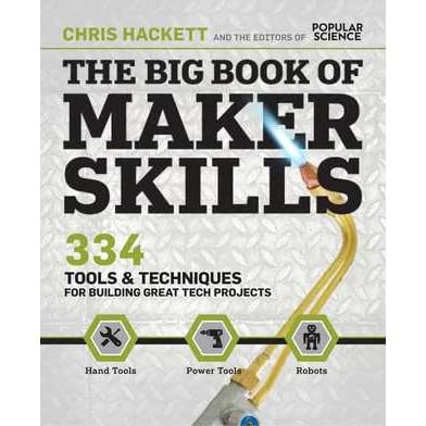 The Big Book of Maker Skills (Popular Science): Tools & Techniques for Building Great Tech Projects - Chris  Hackett