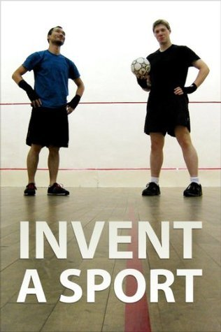 Invent a Sport  by  Instructables Authors