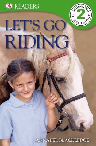 DK Readers L2: Lets Go Riding  by  Annabel Blackledge