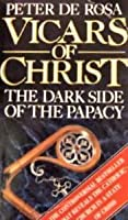 Vicars of Christ: The Dark Side of the Papacy