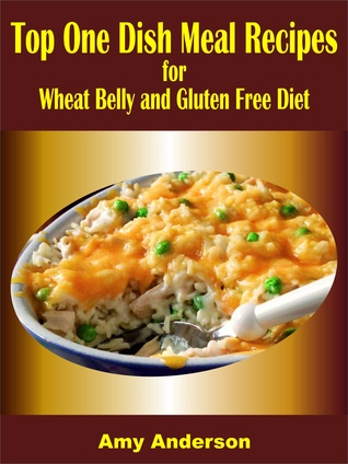 Top One Dish Meal Recipes for Wheat Belly and Gluten Free Diet Amy Anderson