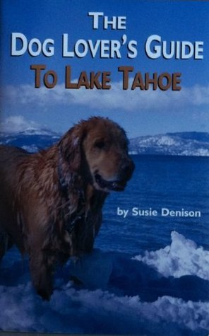 The Dog Lovers Guide To Lake Tahoe  by  Susie Denison