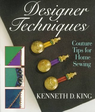 Designer Techniques: Couture Tips for Home Sewing  by  Kenneth D. King
