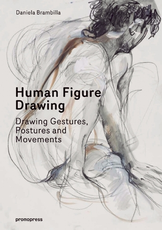 Human Figure Drawing: Drawing Gestures, Postures and Movements  by  Daniela Brambilla