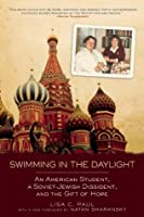 Swimming in the Daylight: An American Student, a Soviet-Jewish Dissident, and the Gift of Hope