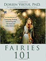 Fairies 101: An Inroduction to Connecting, Working, and Healing with the Fairies and Other Elementals