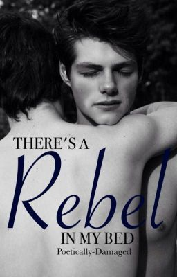 Theres A Rebel In My Bed  by  Poetically-Damaged