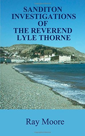 Sanditon Investigations of the Reverend Lyle Thorne (Reverend Lyle Thorne Mysteries #4) Ray Moore