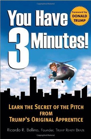 You Have Three Minutes! Learn the Secret of the Pitch from Trumps Original Apprentice  by  Ricardo Bellino