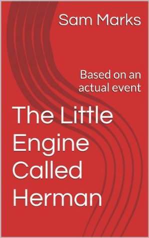 The Little Engine Called Herman: Based on an actual event Sam Marks