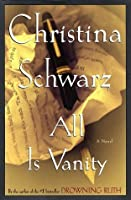 All Is Vanity: A Novel