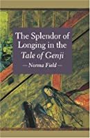 "The Splendor of Longing in the ""Tale of the Genji"""