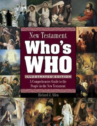 New Testament Whos Who Illustrated Edition  by  Richard J. Allen