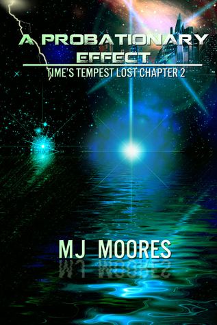 A Probationary Effect (Times Tempest Lost Chapter 2) M.J. Moores
