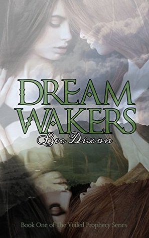 Dream Wakers: Book One of The Veiled Prophecy Bec Dixon