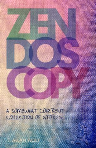 Zendoscopy: A Somewhat Coherent Collection of Stories  by  J. Allan Wolf