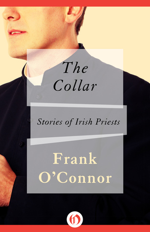 The Collar: Stories of Irish Priests  by  Frank OConnor