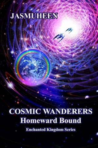 Cosmic Wanderers - Homeward Bound (Book 4 EK Series) (Enchanted Kingdom Series)  by  Jasmuheen