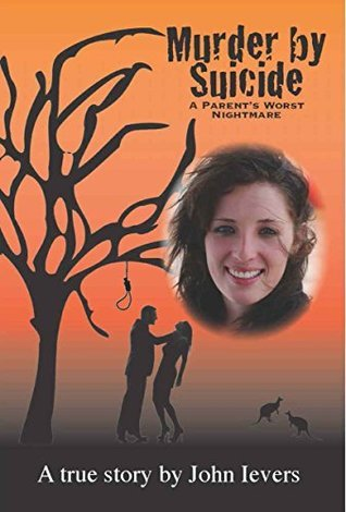 Murder  by  Suicide - a parents worst nightmare by John Ievers