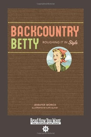 Backcountry Betty: Roughing It in Style  by  Jennifer Worick