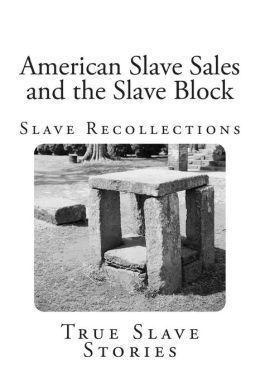American Slave Sales and the Slave Block: Slave Recollections: True Slave Stories  by  Various