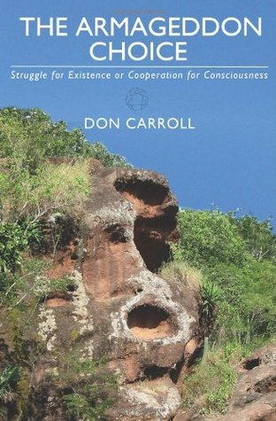 The Armageddon Choice: Struggle for Existence or Cooperation for Consciousness (The Consciousness Trilogy, #3)  by  Don Carroll