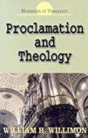 Proclamation and Theology (Horizons in Theology)