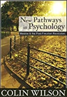 New Pathways in Psychology: Maslow and the Post-Freudian Revolution