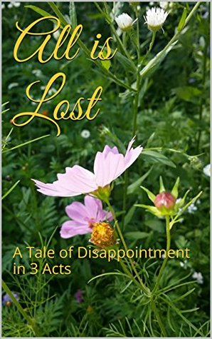 All is Lost: A Tale of Disappointment in 3 Acts Rich Young