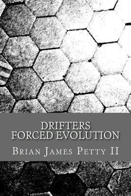 Drifters: Forced Evolution: Forced Evolution  by  Brian James Petty II