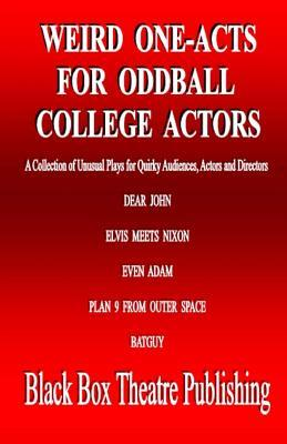 Weird One-Acts for Oddball College Actors: A Collection of Unusual One-Act Plays for Quirky Audiences, Actors and Directors  by  L. Henry Dowell