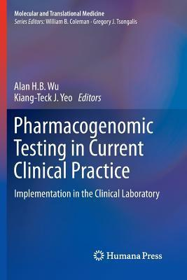 Pharmacogenomic Testing in Current Clinical Practice: Implementation in the Clinical Laboratory  by  Alan H.B. Wu