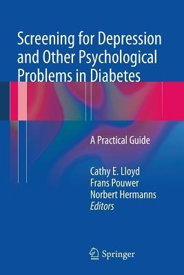 Screening for Depression and Other Psychological Problems in Diabetes: A Practical Guide  by  Cathy E. Lloyd