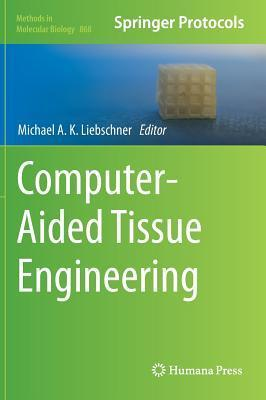 Computer-Aided Tissue Engineering  by  Michael A.K. Liebschner