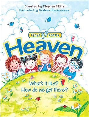 Heaven: Whats It Like? How Do We Get There? Stephen Elkins