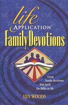 Life Application Family Devotions  by  Len Woods
